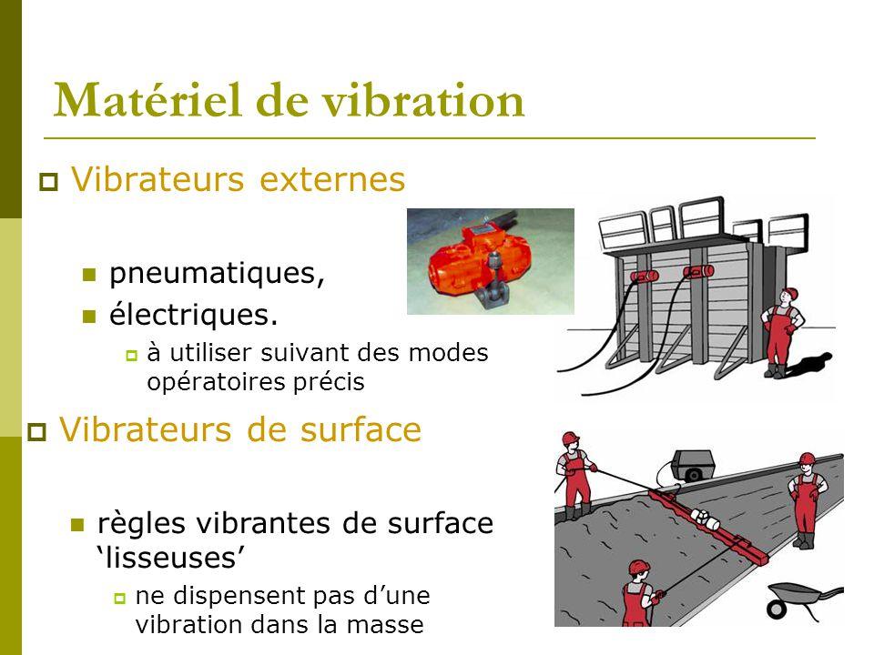 Matériel de vibration  Vibrateurs externes pneumatiques, électriques.  à utiliser suivant des modes opératoires précis  Vibrateurs de surface règle