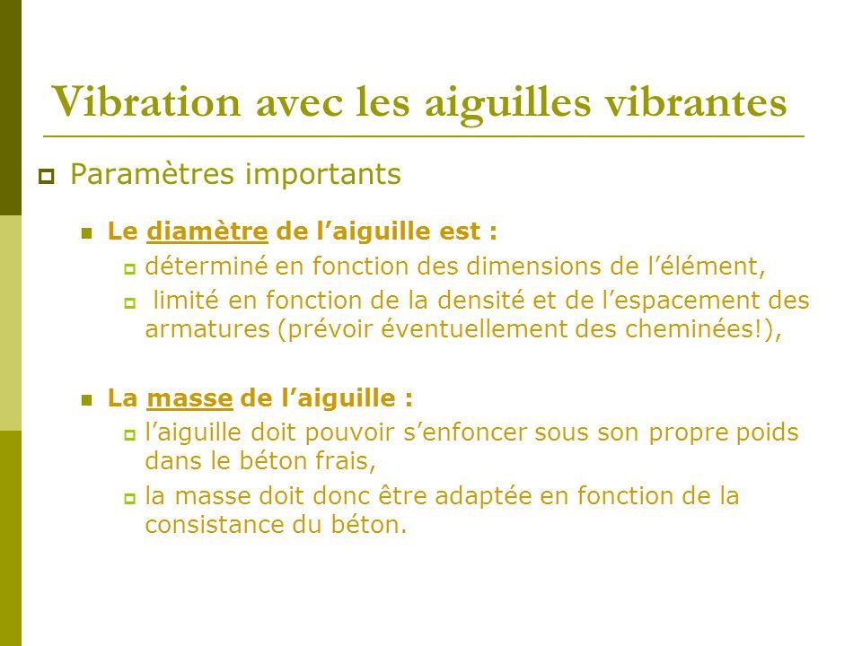 Vibration avec les aiguilles vibrantes  Paramètres importants Le diamètre de l'aiguille est :  déterminé en fonction des dimensions de l'élément, 