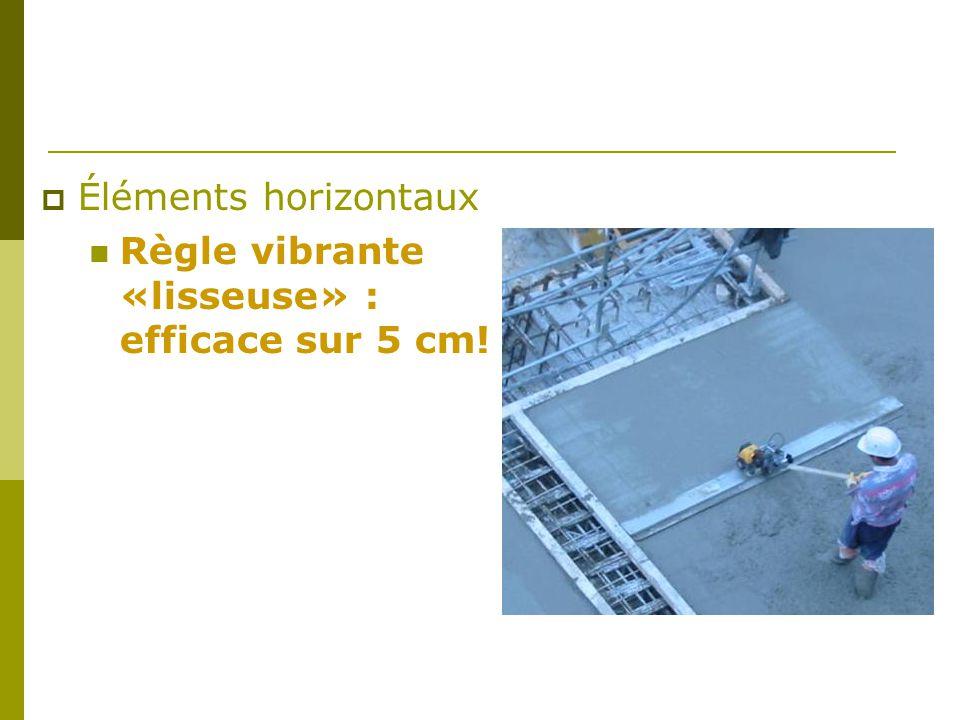  Éléments horizontaux Règle vibrante «lisseuse» : efficace sur 5 cm!