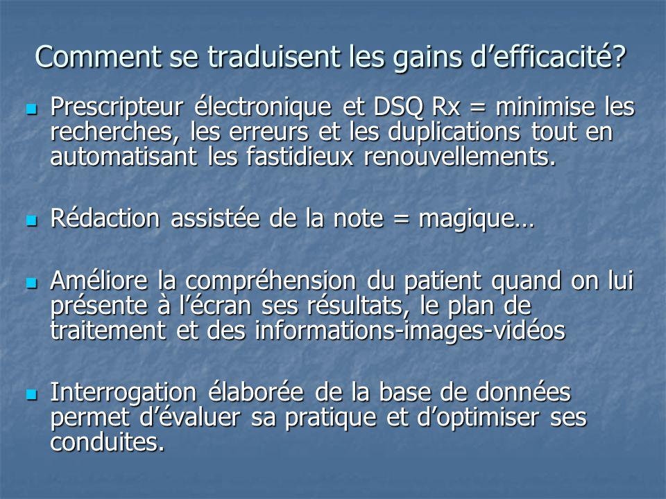 Comment se traduisent les gains d'efficacité? Prescripteur électronique et DSQ Rx = minimise les recherches, les erreurs et les duplications tout en a