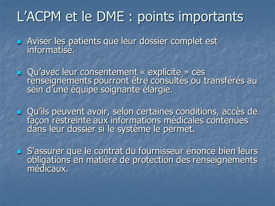 L'ACPM et le DME : points importants Aviser les patients que leur dossier complet est informatisé. Aviser les patients que leur dossier complet est in