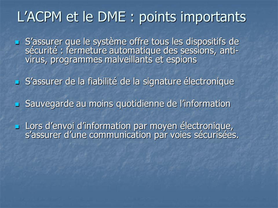 L'ACPM et le DME : points importants S'assurer que le système offre tous les dispositifs de sécurité : fermeture automatique des sessions, anti- virus