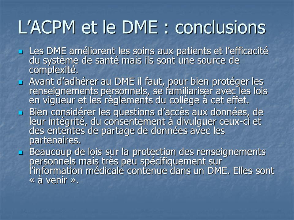 L'ACPM et le DME : conclusions Les DME améliorent les soins aux patients et l'efficacité du système de santé mais ils sont une source de complexité. L