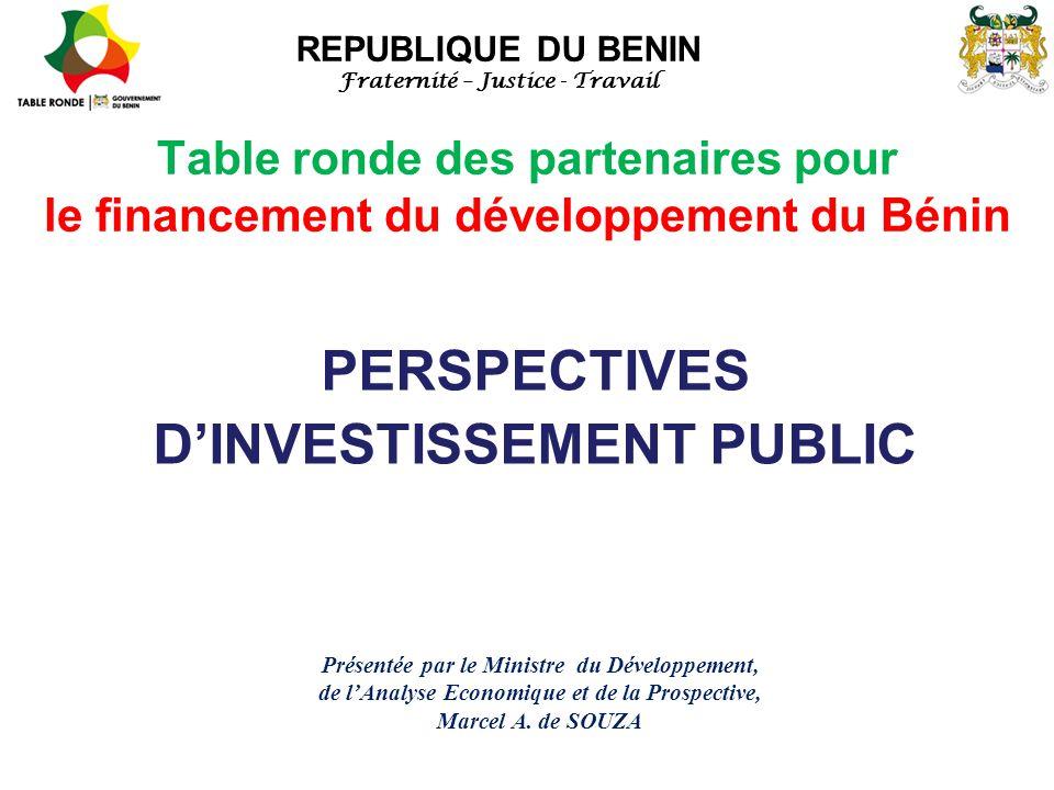 Table ronde des partenaires pour le financement du développement du Bénin REPUBLIQUE DU BENIN Fraternité – Justice - Travail PERSPECTIVES D'INVESTISSE