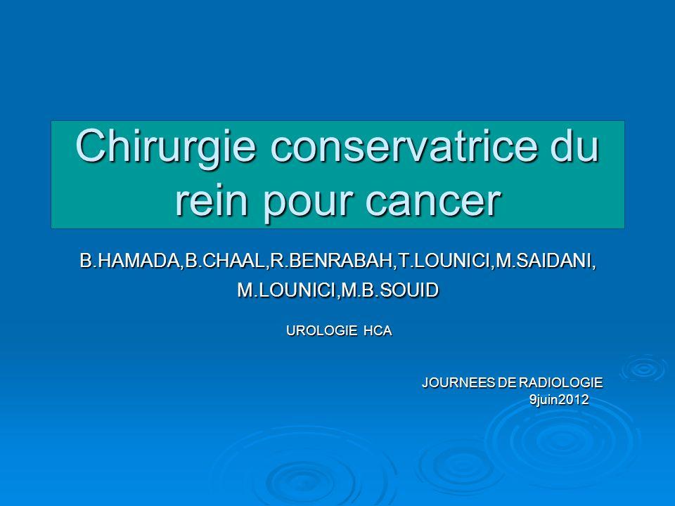 Chirurgie conservatrice du rein pour cancer B.HAMADA,B.CHAAL,R.BENRABAH,T.LOUNICI,M.SAIDANI, M.LOUNICI,M.B.SOUID UROLOGIE HCA UROLOGIE HCA JOURNEES DE