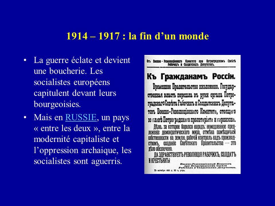 1914 – 1917 : la fin d'un monde La guerre éclate et devient une boucherie.