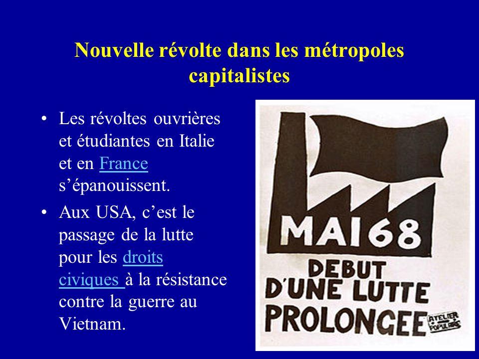 Nouvelle révolte dans les métropoles capitalistes Les révoltes ouvrières et étudiantes en Italie et en France s'épanouissent.France Aux USA, c'est le passage de la lutte pour les droits civiques à la résistance contre la guerre au Vietnam.droits civiques
