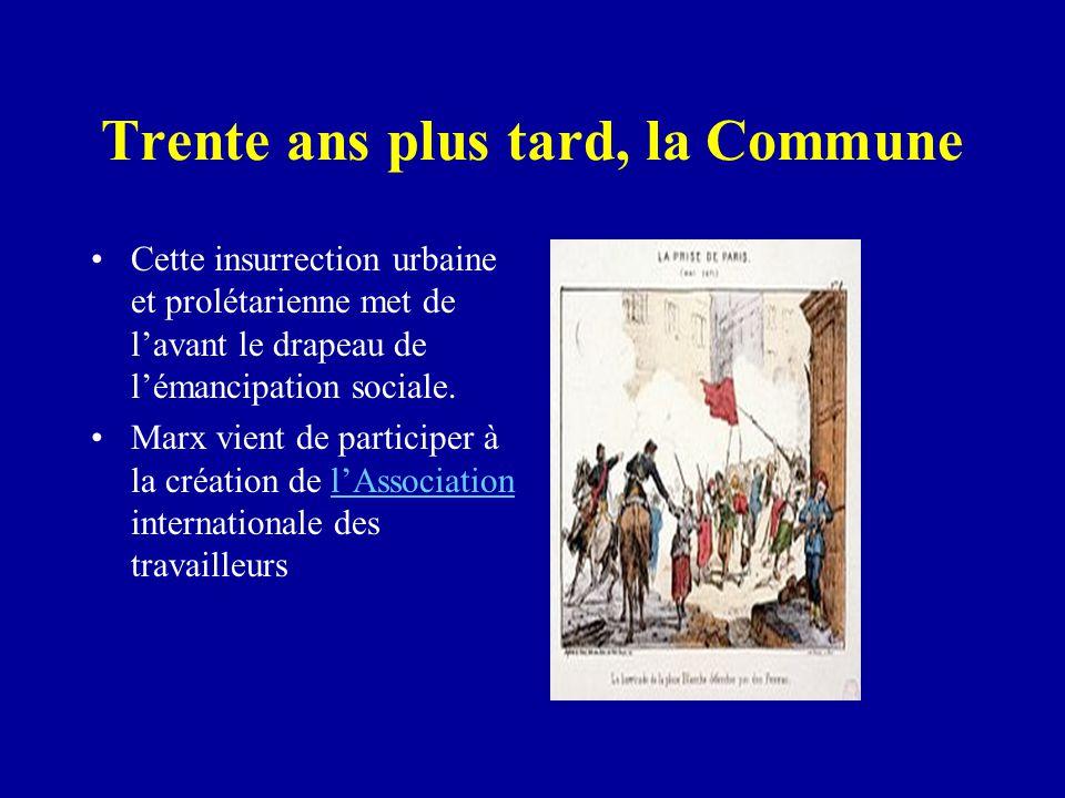 Trente ans plus tard, la Commune Cette insurrection urbaine et prolétarienne met de l'avant le drapeau de l'émancipation sociale.