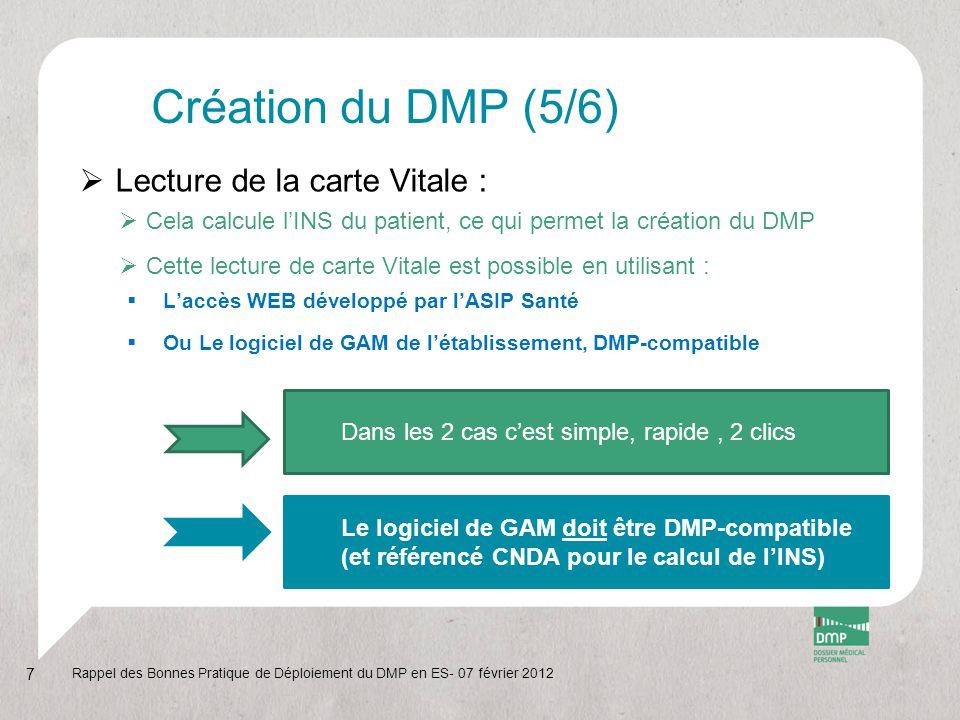 Création du DMP (6/6)  Création du compte internet du patient:  Permet au patient d'accéder seul à son DMP  Ce n'est pas obligatoire  Cette création peut être dissociée de la création du DMP  Impression d'un document des secrets à remettre au patient  Le Nom, Prénom et l'INS du patient  Le code de connexion qu'il utilisera à chaque connexion  Le mot de passe « temporaire », utilisé lors de la 1 ère connexion à son DMP  Configurer son canal OTP (One Time Password)  Noter un numéro de téléphone mobile ou une adresse électronique  Pour recevoir ce mot de passe à usage unique Rappel des Bonnes Pratique de Déploiement du DMP en ES- 07 février 2012 8 Saisie du canal OTP … risque : ça ne marche pas Remise du document … risque incident de sécurité