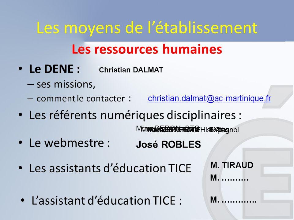 Les moyens de l'établissement Les ressources humaines Le DENE : Les assistants d'éducation TICE – ses missions, – comment le contacter : Les référents