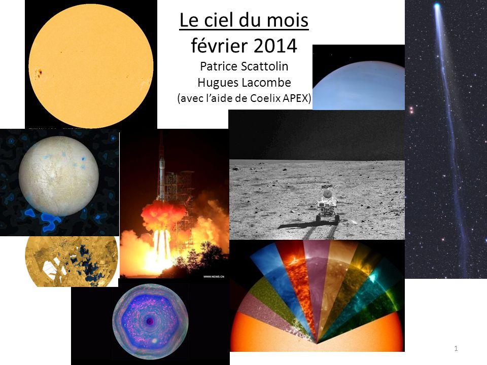 Le ciel du mois février 2014 Patrice Scattolin Hugues Lacombe (avec l'aide de Coelix APEX) 1