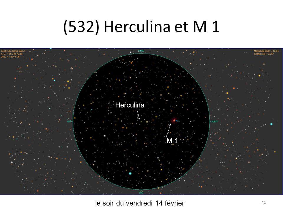 (532) Herculina et M 1 41 le soir du vendredi 14 février Herculina 72 Ori69 Ori 72 Ori 69 Ori Herculina M 1