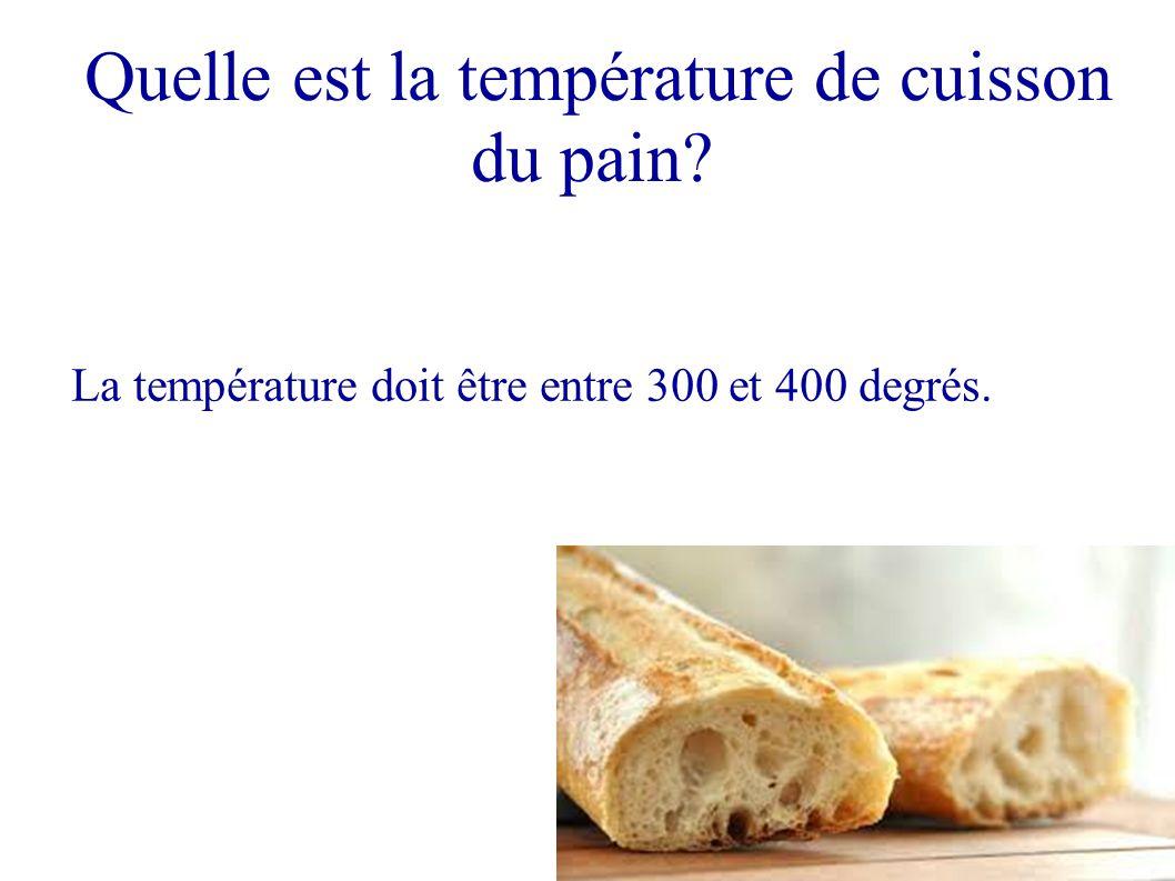 Quelle est la température de cuisson du pain? La température doit être entre 300 et 400 degrés.