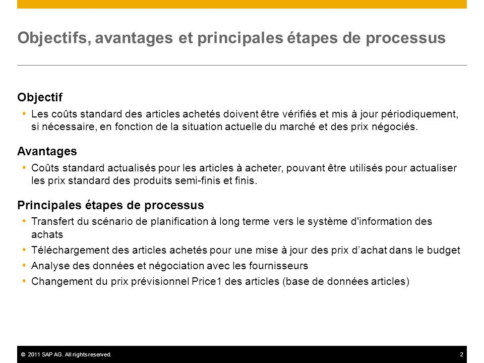 ©2011 SAP AG. All rights reserved.2 Objectifs, avantages et principales étapes de processus Objectif  Les coûts standard des articles achetés doivent