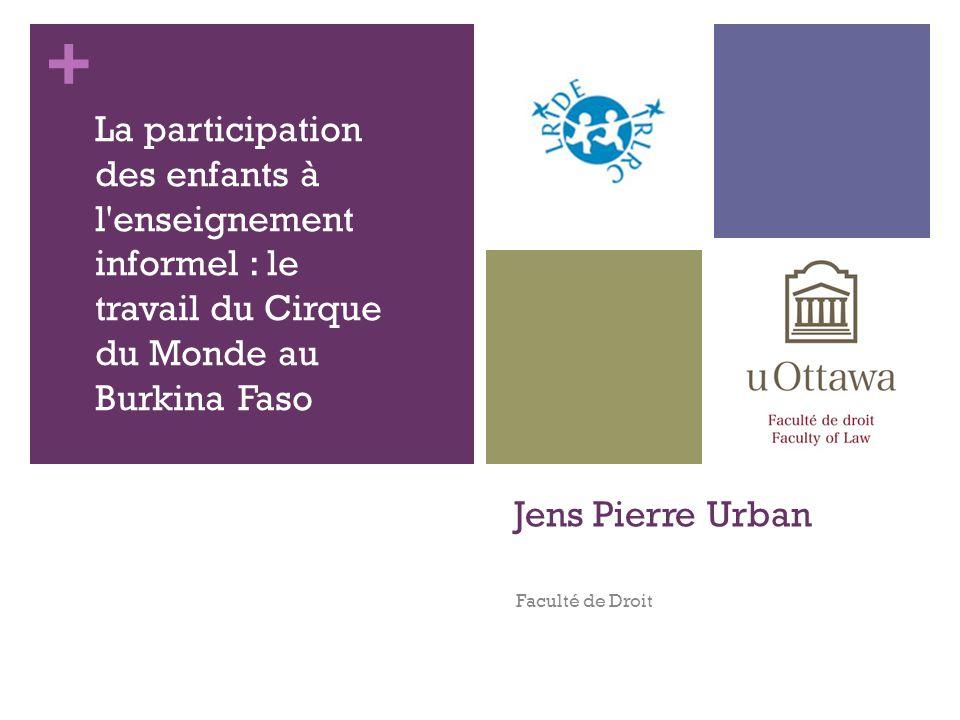 + Jens Pierre Urban Faculté de Droit La participation des enfants à l enseignement informel : le travail du Cirque du Monde au Burkina-Faso