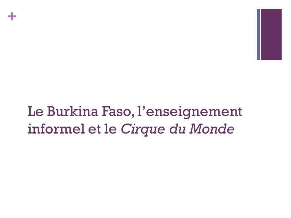 + Le Burkina Faso, l'enseignement informel et le Cirque du Monde