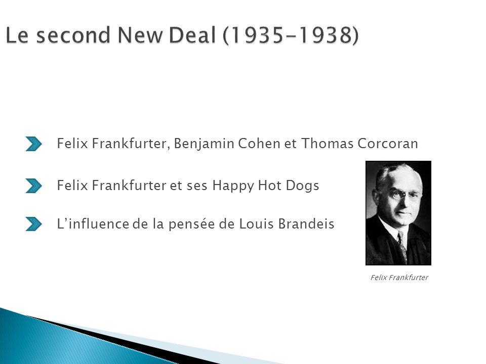 Le second New Deal (1935-1938) Felix Frankfurter, Benjamin Cohen et Thomas Corcoran Felix Frankfurter et ses Happy Hot Dogs L'influence de la pensée de Louis Brandeis Felix Frankfurter