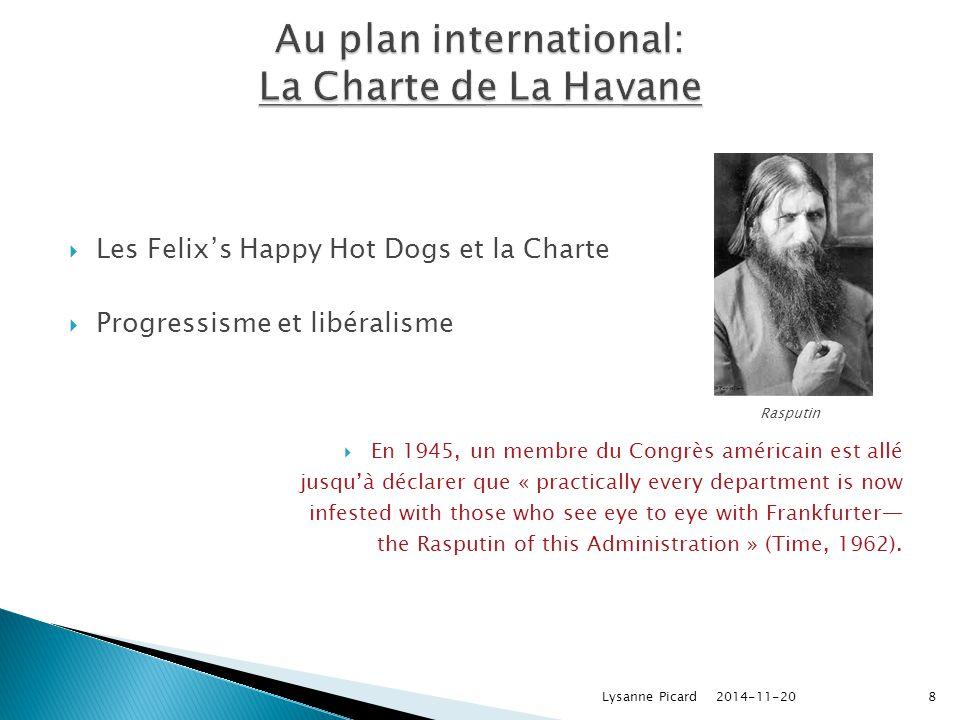  Les Felix's Happy Hot Dogs et la Charte  Progressisme et libéralisme  En 1945, un membre du Congrès américain est allé jusqu'à déclarer que « practically every department is now infested with those who see eye to eye with Frankfurter— the Rasputin of this Administration » (Time, 1962).