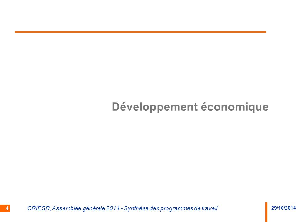 29/10/2014 CRIESR, Assemblée générale 2014 - Synthèse des programmes de travail 4 Développement économique