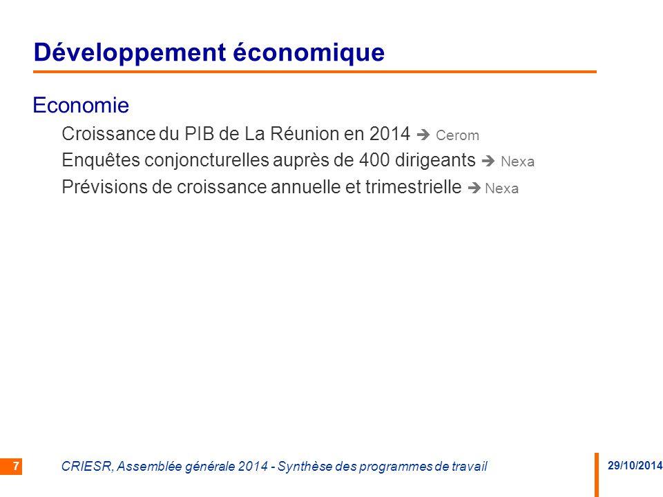 29/10/2014 CRIESR, Assemblée générale 2014 - Synthèse des programmes de travail 7 Economie Croissance du PIB de La Réunion en 2014  Cerom Enquêtes conjoncturelles auprès de 400 dirigeants  Nexa Prévisions de croissance annuelle et trimestrielle  Nexa Développement économique