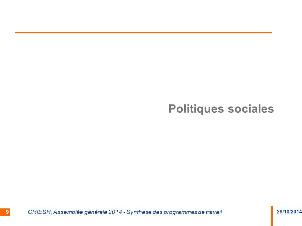 29/10/2014 CRIESR, Assemblée générale 2014 - Synthèse des programmes de travail 9 Politiques sociales
