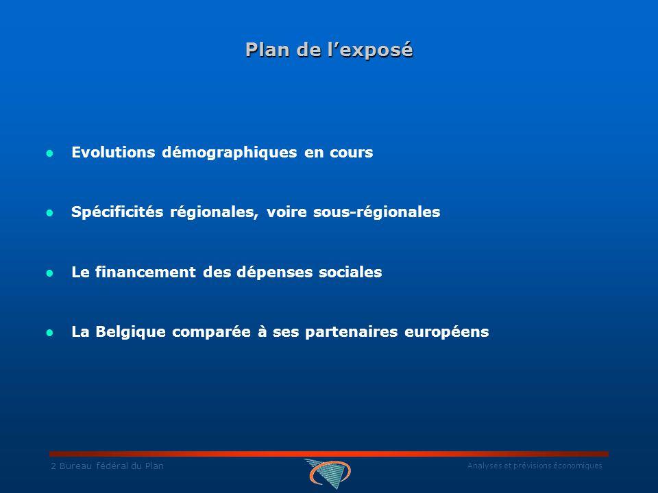 Analyses et prévisions économiques 2 Bureau fédéral du Plan Plan de l'exposé Evolutions démographiques en cours Spécificités régionales, voire sous-régionales Le financement des dépenses sociales La Belgique comparée à ses partenaires européens