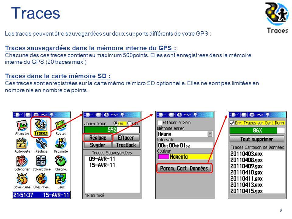 6 Les traces peuvent être sauvegardées sur deux supports différents de votre GPS : Traces sauvegardées dans la mémoire interne du GPS : Chacune des ce