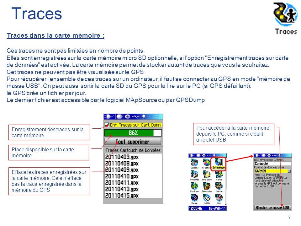 9 Traces dans la carte mémoire : Ces traces ne sont pas limitées en nombre de points. Elles sont enregistrées sur la carte mémoire micro SD optionnell