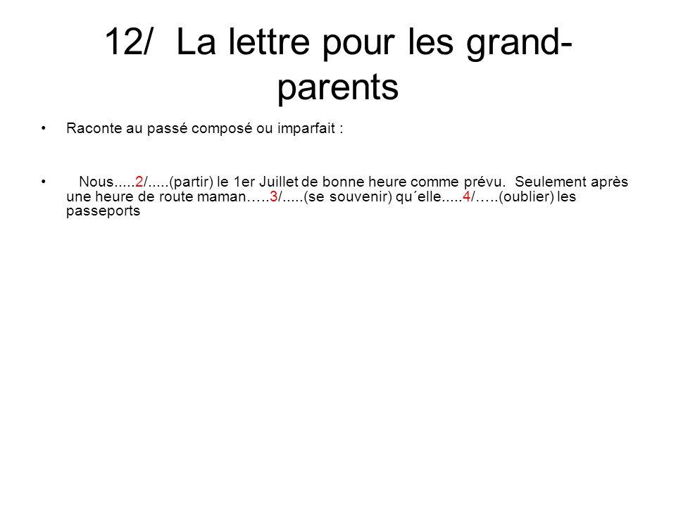12/ La lettre pour les grand- parents Raconte au passé composé ou imparfait :.