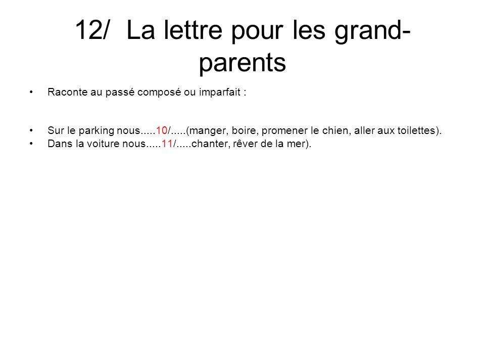 12/ La lettre pour les grand- parents Raconte au passé composé ou imparfait : Les parents nous.....12/.....(réveiller) devant le panneau du camping L´île sauvage.