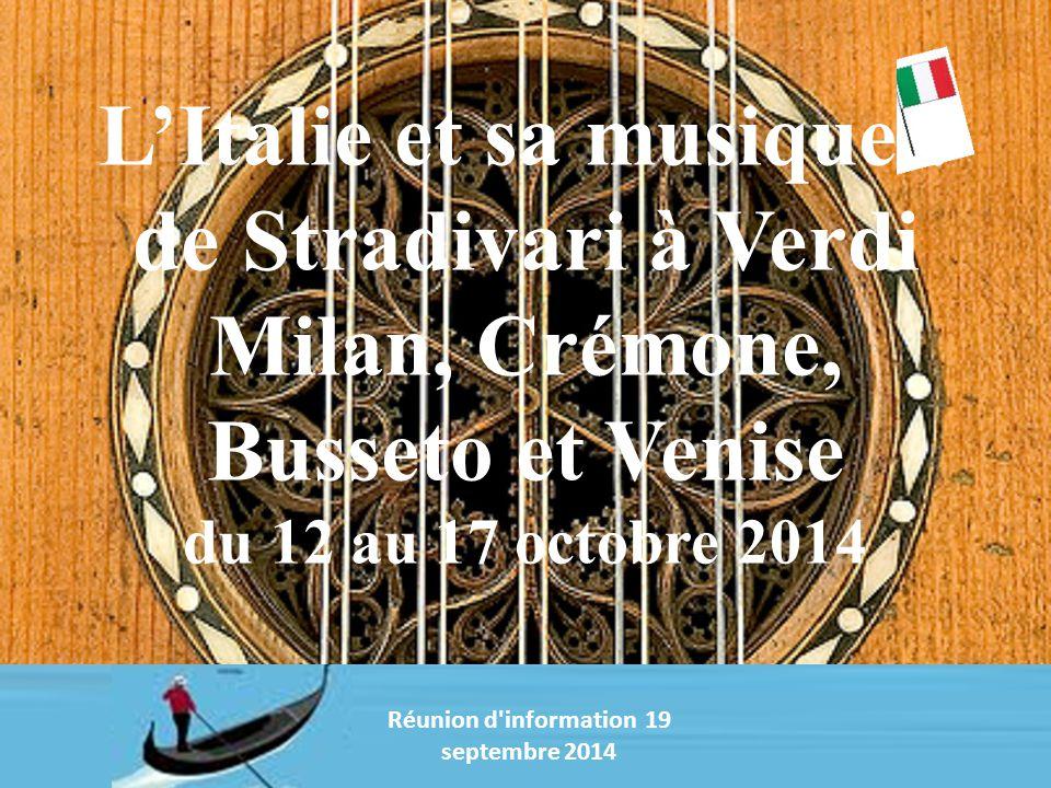L'Italie et sa musique : de Stradivari à Verdi Milan, Crémone, Busseto et Venise du 12 au 17 octobre 2014 Réunion d information 19 septembre 2014