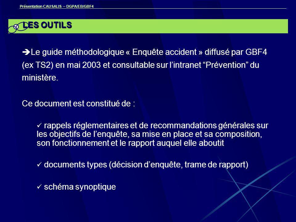 Présentation CAUSALIS – DGPA/EB/GBF4 LES OUTILS  Le guide méthodologique « Enquête accident » diffusé par GBF4 (ex TS2) en mai 2003 et consultable sur l'intranet Prévention du ministère.
