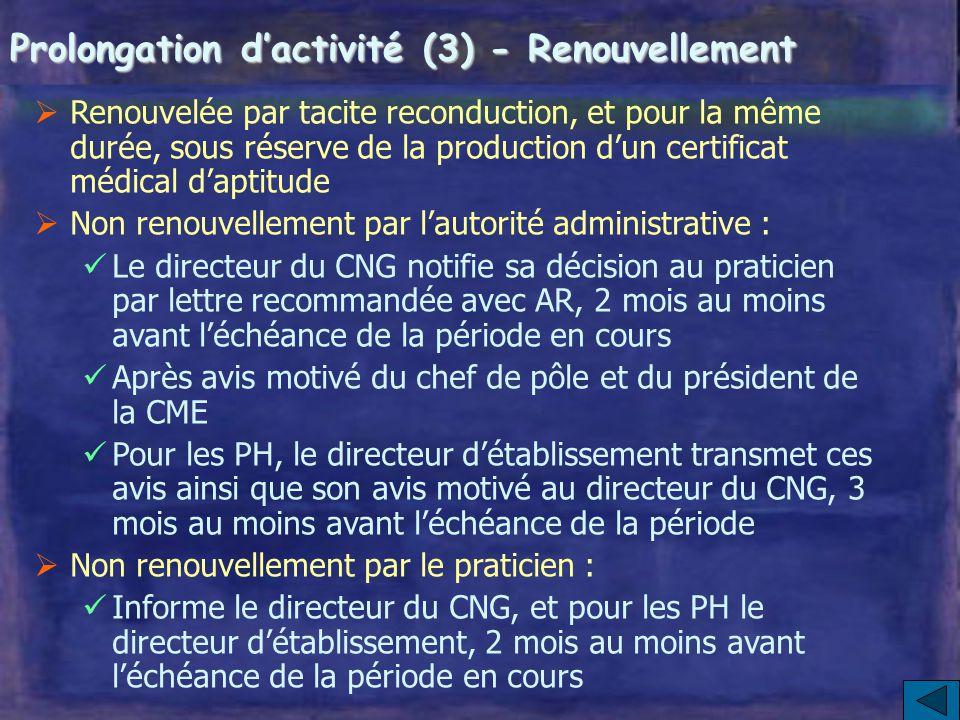 Prolongation d'activité (2)  Pour les PH, 3 mois au moins avant la limite d'âge : transmission au CNG par le directeur d'établissement des avis motiv