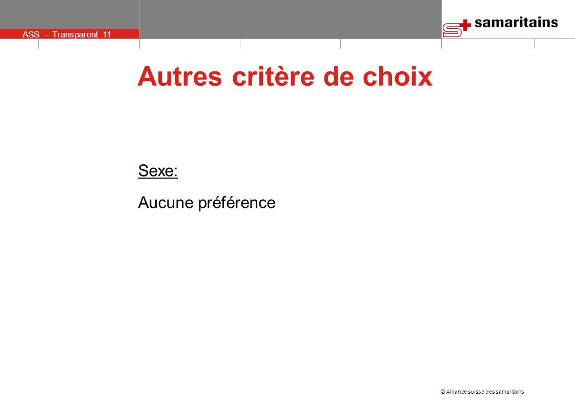 © Alliance suisse des samaritains ASS – Transparent 11 Autres critère de choix Sexe: Aucune préférence