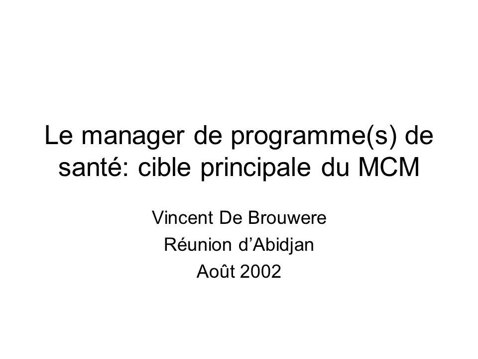 Le manager de programme(s) de santé: cible principale du MCM Vincent De Brouwere Réunion d'Abidjan Août 2002