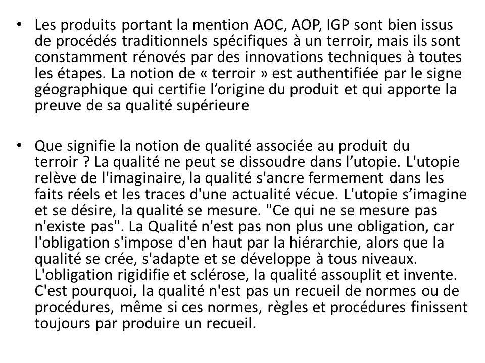Les produits portant la mention AOC, AOP, IGP sont bien issus de procédés traditionnels spécifiques à un terroir, mais ils sont constamment rénovés pa