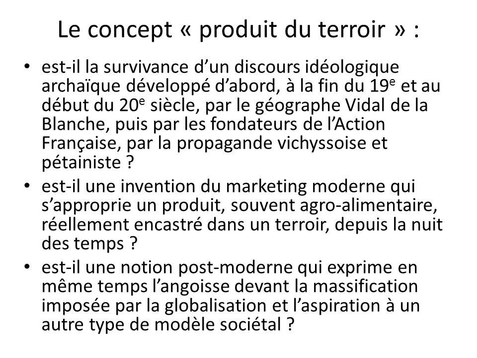 Le concept « produit du terroir » : est-il la survivance d'un discours idéologique archaïque développé d'abord, à la fin du 19 e et au début du 20 e s
