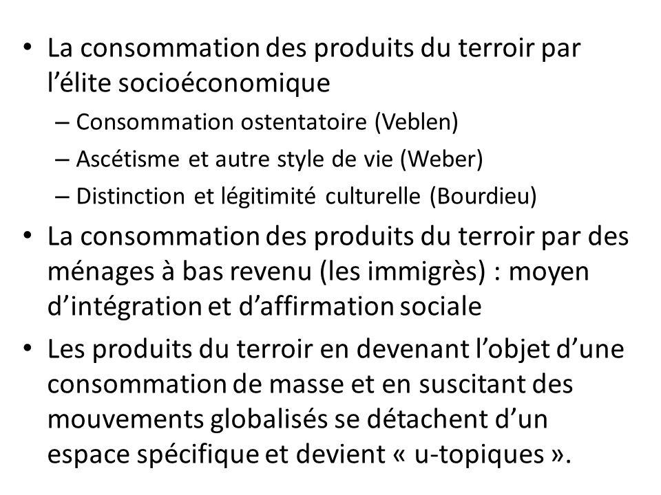 La consommation des produits du terroir par l'élite socioéconomique – Consommation ostentatoire (Veblen) – Ascétisme et autre style de vie (Weber) – D