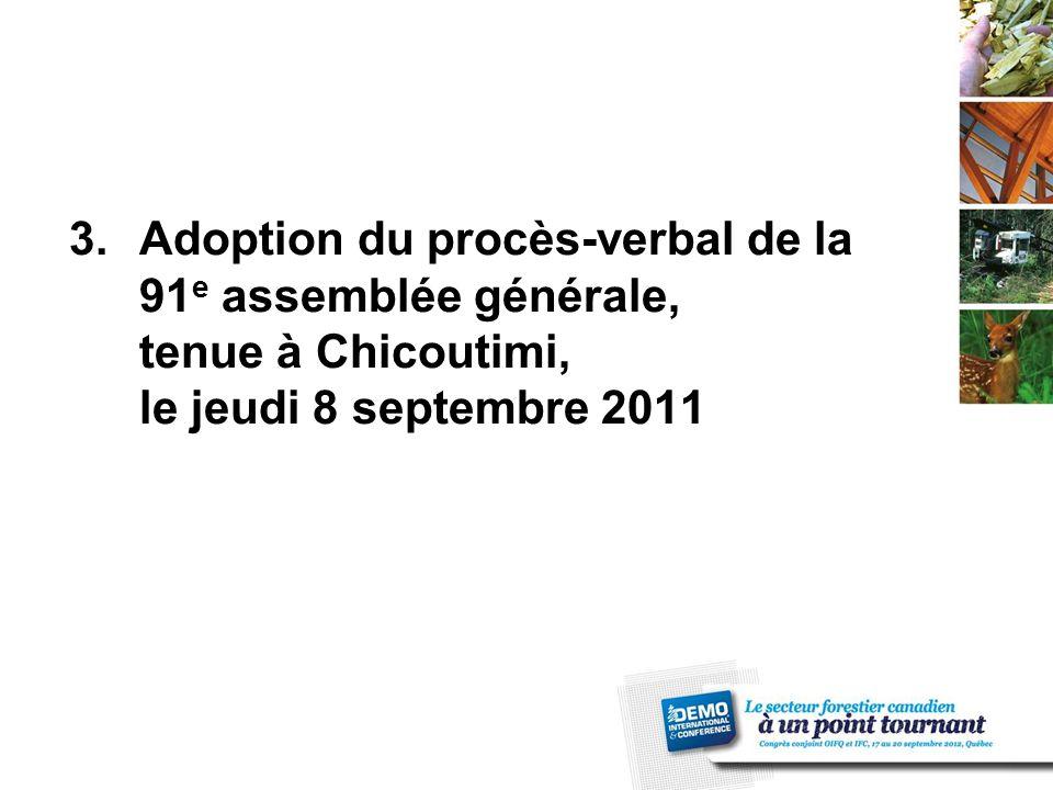 3.Adoption du procès-verbal de la 91 e assemblée générale, tenue à Chicoutimi, le jeudi 8 septembre 2011