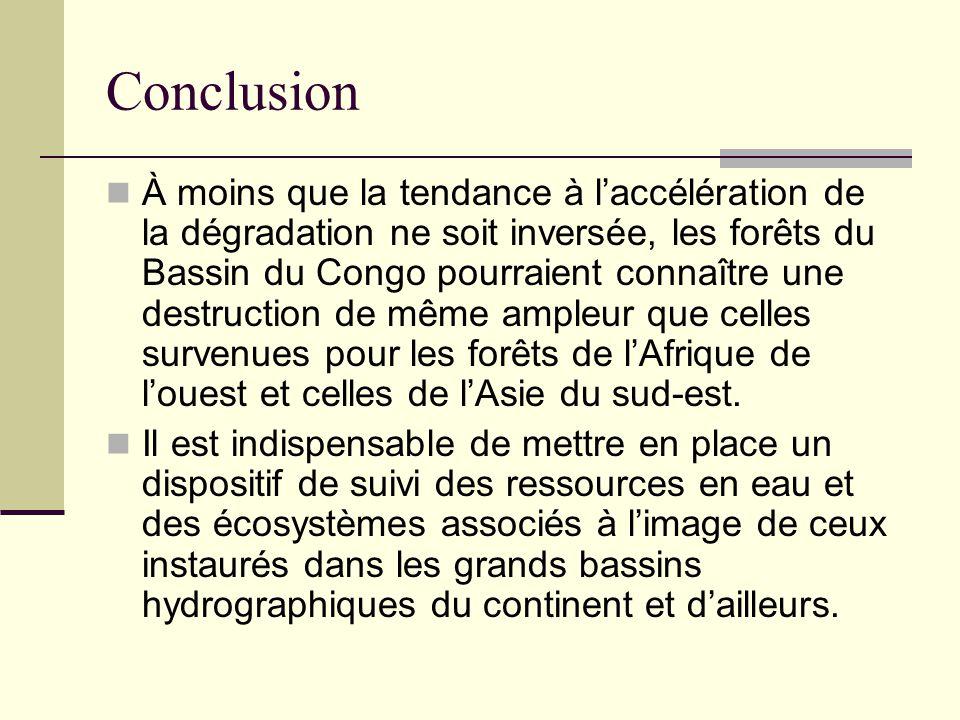 Conclusion À moins que la tendance à l'accélération de la dégradation ne soit inversée, les forêts du Bassin du Congo pourraient connaître une destruc