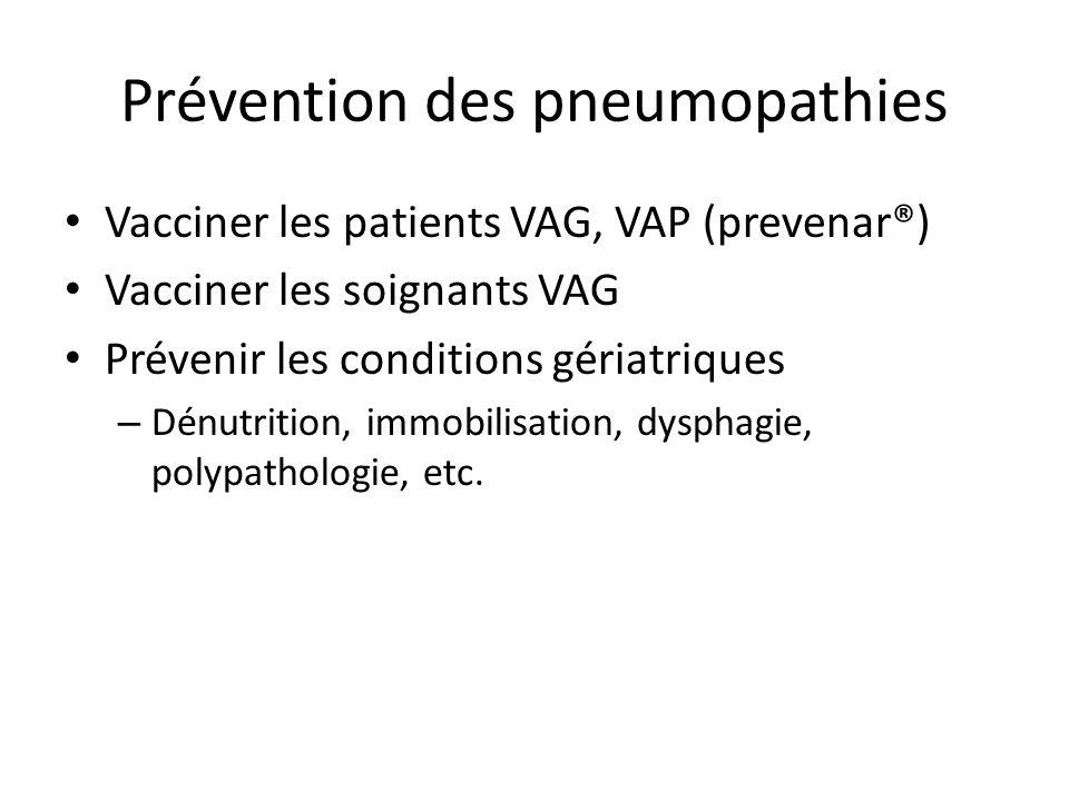 Prévention des pneumopathies Vacciner les patients VAG, VAP (prevenar®) Vacciner les soignants VAG Prévenir les conditions gériatriques – Dénutrition, immobilisation, dysphagie, polypathologie, etc.