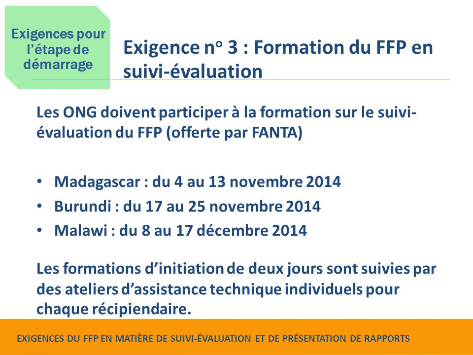Food for Peace Monitoring, Evaluation and Reporting Requirements Les ONG doivent participer à la formation sur le suivi- évaluation du FFP (offerte pa