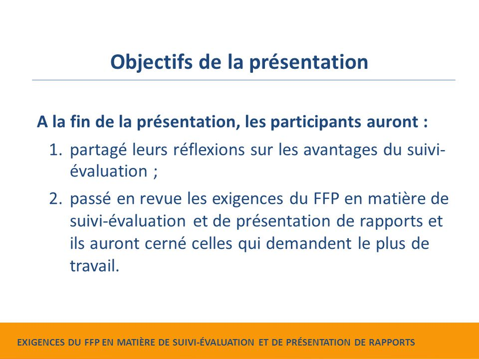 Food for Peace Monitoring, Evaluation and Reporting Requirements Objectifs de la présentation A la fin de la présentation, les participants auront : 1