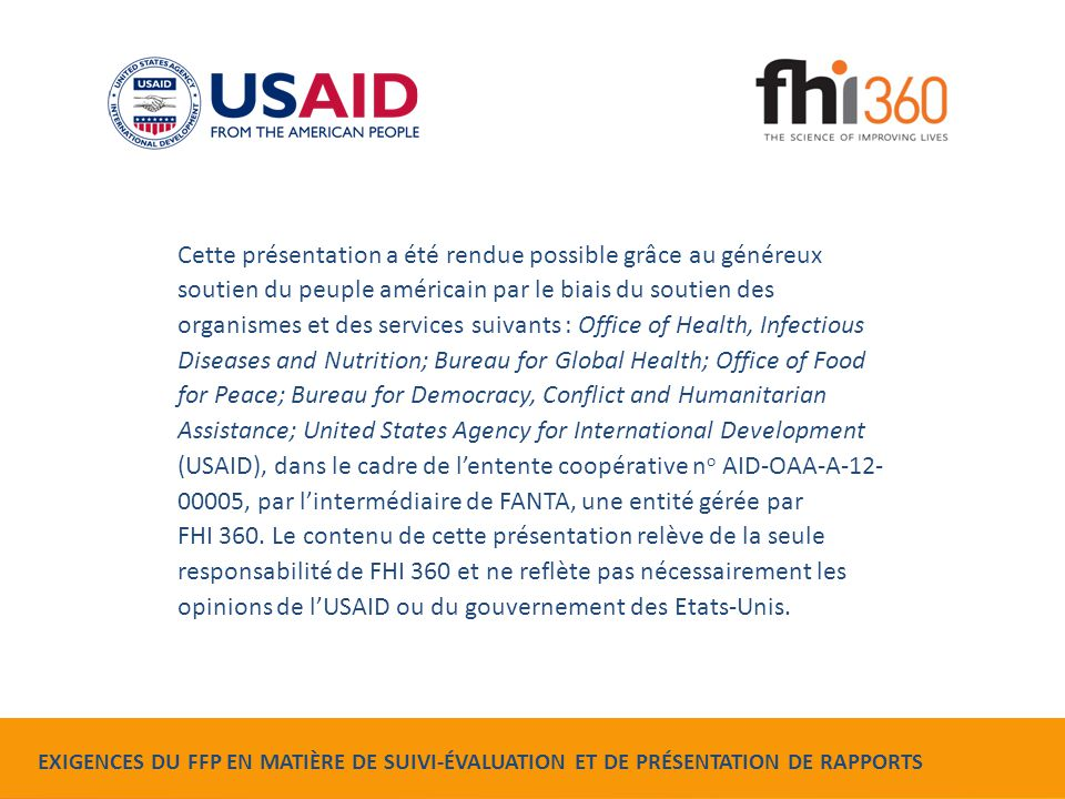 Food for Peace Monitoring, Evaluation and Reporting Requirements Cette présentation a été rendue possible grâce au généreux soutien du peuple américai