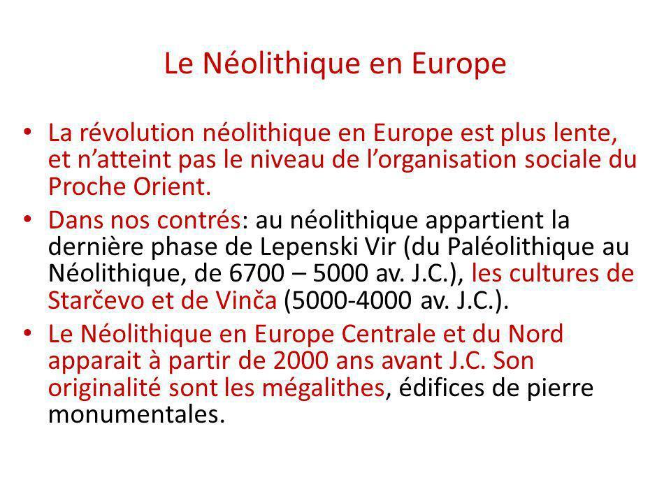 Le Néolithique en Europe La révolution néolithique en Europe est plus lente, et n'atteint pas le niveau de l'organisation sociale du Proche Orient.