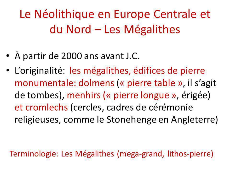 Le Néolithique en Europe Centrale et du Nord – Les Mégalithes À partir de 2000 ans avant J.C. L'originalité: les mégalithes, édifices de pierre monume