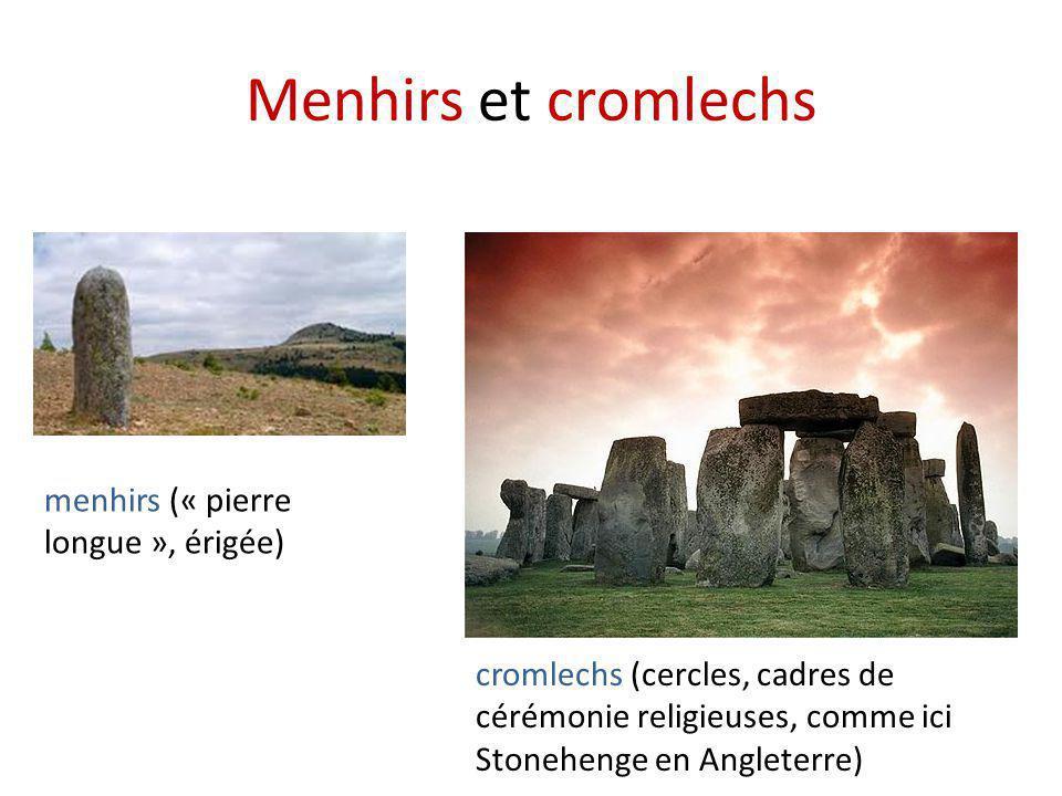 Menhirs et cromlechs menhirs (« pierre longue », érigée) cromlechs (cercles, cadres de cérémonie religieuses, comme ici Stonehenge en Angleterre)