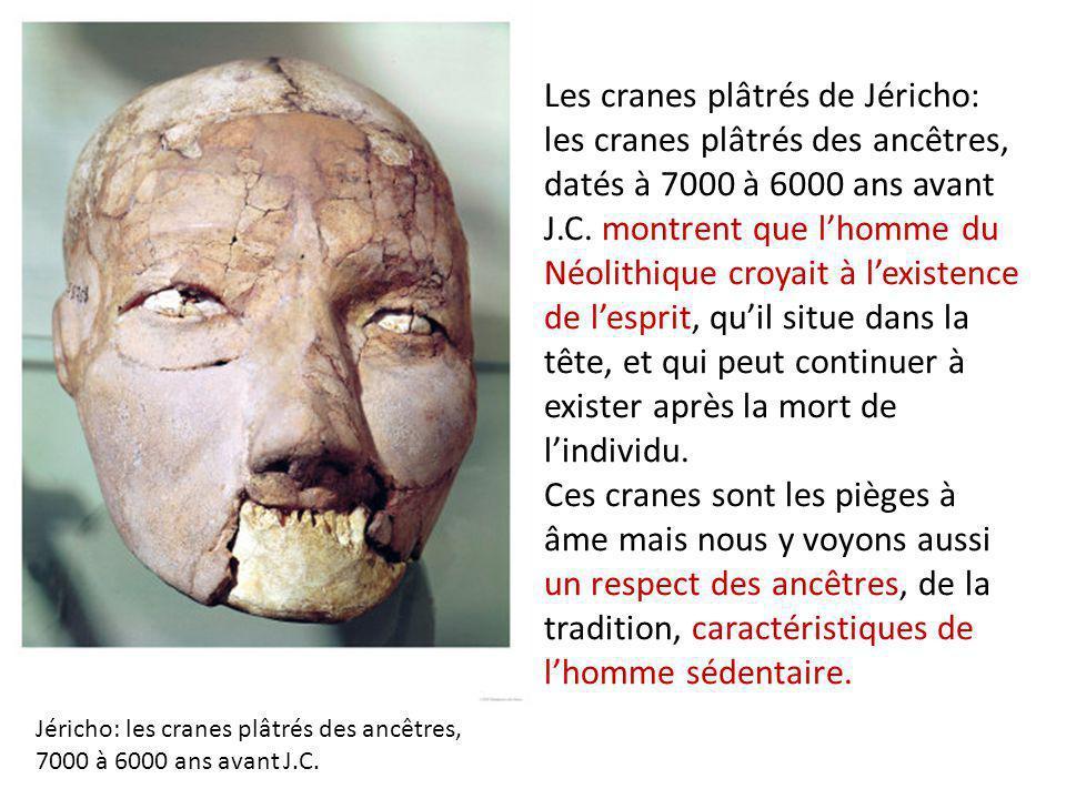Les cranes plâtrés de Jéricho: les cranes plâtrés des ancêtres, datés à 7000 à 6000 ans avant J.C. montrent que l'homme du Néolithique croyait à l'exi