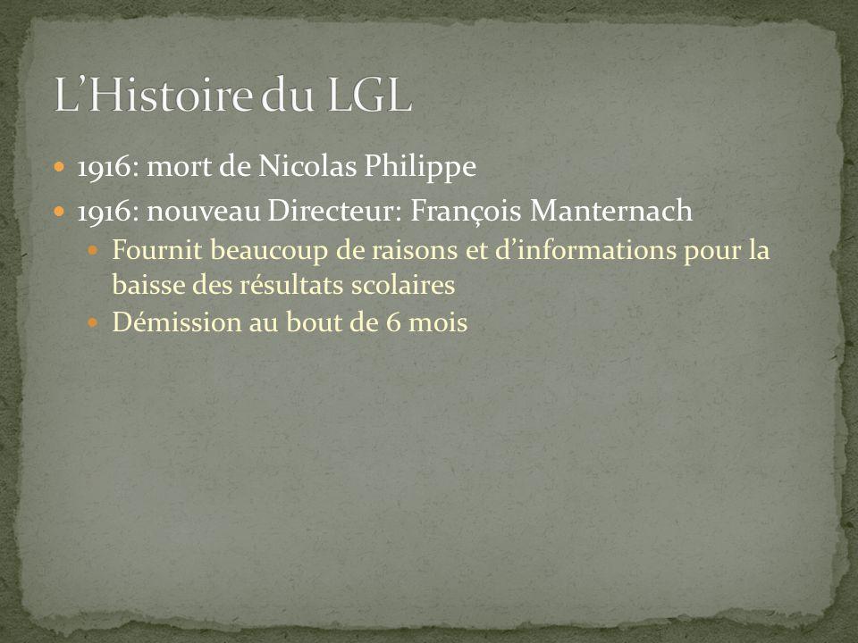 1916: mort de Nicolas Philippe 1916: nouveau Directeur: François Manternach Fournit beaucoup de raisons et d'informations pour la baisse des résultats scolaires Démission au bout de 6 mois