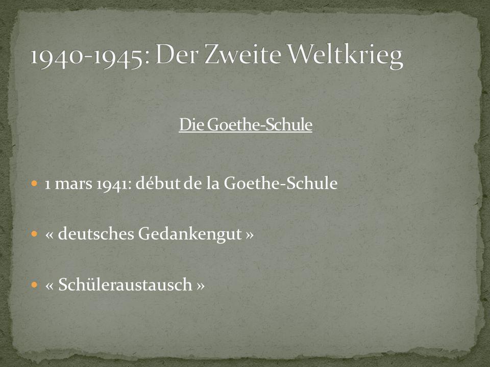Die Goethe-Schule 1 mars 1941: début de la Goethe-Schule « deutsches Gedankengut » « Schüleraustausch »